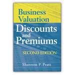Business Valuation, Discounts and Premiums, 2nd Ed.